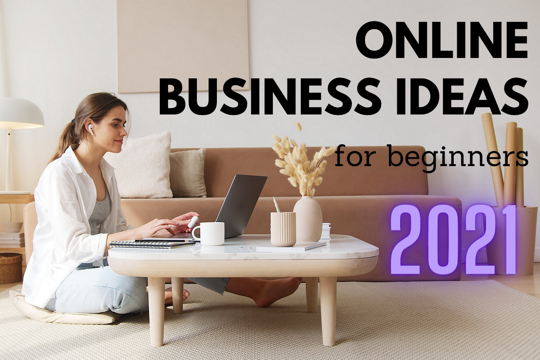 Online business ideas for beginners 2021 – The 7 most profitable