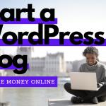 Start a WordPress blog to make money online 2021 – Start today for FREE