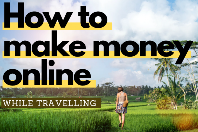 How to make money online while TRAVELLING – Earn your freedom