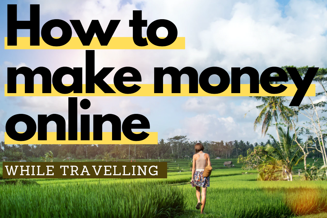 You are currently viewing How to make money online while TRAVELLING – Earn your freedom