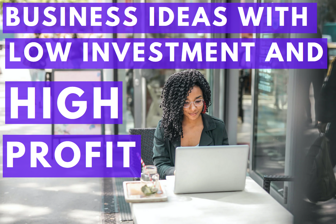 Business ideas with low investment and high profit – How to start quickly